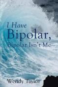 I Have Bipolar, Bipolar Isn't Me