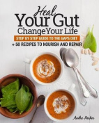 Heal Your Gut, Change Your Life