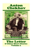 Anton Chekhov - The Letter & Other Short Stories (Volume 2)  : Short Story Compilations from Arguably the Greatest Short Story Writer Ever.