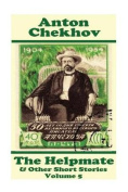 Anton Chekhov - The Helpmate & Other Short Stories (Volume 5)  : Short Story Compilations from Arguably the Greatest Short Story Writer Ever.
