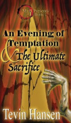 An Evening of Temptation and the Ultimate Sacrifice