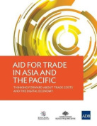 Aid for Trade in Asia and the Pacific - Thinking Forward about Trade Costs and the Digital Economy