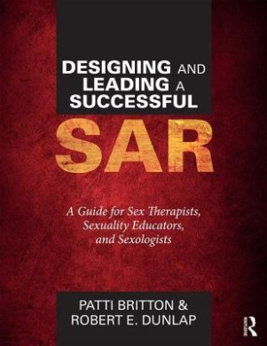 Designing and Leading a Successful SAR: A Guide for Sex Therapists, Sexuality Educators, and Sexologists
