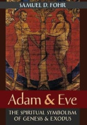 Adam & Eve  : The Spiritual Symbolism of Genesis & Exodus