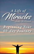 A Life of Miracles - The First 60 Lessons