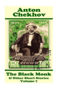 Anton Chekhov - The Black Monk & Other Short Stories (Volume 7)  : Short Story Compilations from Arguably the Greatest Short Story Writer Ever.