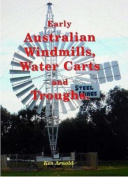 Early Australian Windmills, Water Carts and Troughs