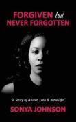 Forgiven But Never Forgotten