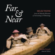 Far & Near  : Selections from the Peabody Museum of Archaeology & Ethnology