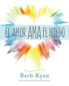 El Amor AMA El Miedo [Spanish]