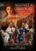 Against a Crimson Sky (the Poland Trilogy Book 2)