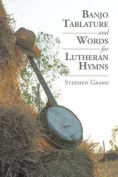 Banjo Tablature and Words for Lutheran Hymns