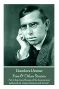 Theodore Dreiser - Free & Other Stories  : Art Is the Stored Honey of the Human Soul, Gathered on Wings of Misery and Travail