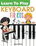 Learn To Play Keyboard For Kids, Jason Scott Paperback