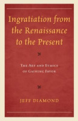 Ingratiation from the Renaissance to the Present