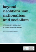 Beyond Neoliberalism, Nationalism and Socialism