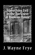 Something Evil in the Darkness at Hopkins House