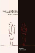 Love Poems for the Socially Anxious & Other Maladies