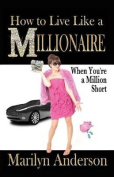 How to Live Like a Millionaire When You're a Million Short