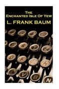 Lyman Frank Baum - The Enchanted Isle of Yew