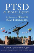 Ptsd & Moral Injury  : The Journey to Healing Through Forgiveness