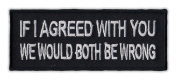 Motorcycle Jacket Embroidered Patch - If I Agreed, We'd Both Be Wrong - Vest, Cut, Leathers - Funny - 10cm x 3.8cm