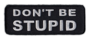 Motorcycle Jacket Embroidered Patch - Don't Be Stupid - Vest, Cut, Leathers - Funny - 10cm x 3.8cm