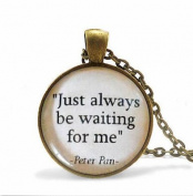 "quote pendant, ""Just always be waiting for me"" JM Barrie necklace jewellery"