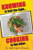 Knowing Is Half the Fight...Cooking Is the Other.