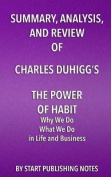 Summary, Analysis, and Review of Charles Duhigg's the Power of Habit
