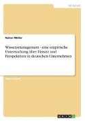 Wissensmanagement - Eine Empirische Untersuchung Uber Einsatz Und Perspektiven in Deutschen Unternehmen [GER]