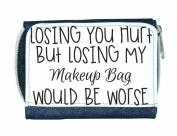 Losing You Hurt But Losing My Makeup Bag Would Be Worse Make Up Statement Ladies Purse - Blue