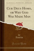 Cur Deus Homo, or Why God Was Made Man
