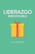 Liderazgo Irrevocable [Spanish]