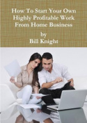 How to Start Your Own Highly Profitable Work from Home Business