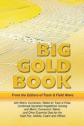 Track & Field News' Big Gold Book  : Metric Conversion Tables for Track & Field, Combined Decathlon/Heptathlon Scoring and Metric Conversion Tables, and Other Essential Data for the Track Fan, Athlete, Coach and Official
