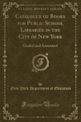 Catalogue of Books for Public School Libraries in the City of New York