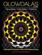 Glowdalas & More  : An Adult Coloring Book of White and Black Background Mandalas and Pattern Designs for Relaxation and Stress Relief