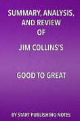 Summary, Analysis, and Review of Jim Collins's Good to Great
