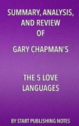 Summary, Analysis, and Review of Gary Chapman's the 5 Love Languages