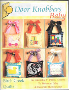 Door Knobbers Baby by Birch Creek Quilts6 Adorable 20cm Pillow Accents To Welcome Baby & Decorate The Nursery!