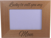 Lucky To Call You My Mom Wood Picture Frame Holds 10cm x 15cm Photo - Great Gift for Mothers's Day, Birthday or Christmas Gift for Mom Grandma Wife Grandmother