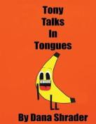 Tony Talks in Tongues