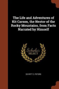 The Life and Adventures of Kit Carson, the Nestor of the Rocky Mountains, from Facts Narrated by Himself