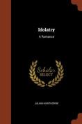 Idolatry: A Romance