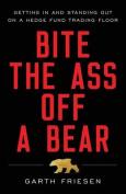 Bite the Ass Off a Bear