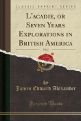 L'Acadie, or Seven Years Explorations in British America, Vol. 2