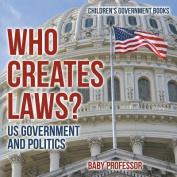 Who Creates Laws? Us Government and Politics Children's Government Books