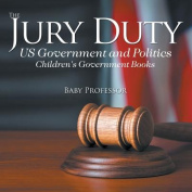 The Jury Duty - Us Government and Politics Children's Government Books