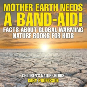 Mother Earth Needs a Band-Aid! Facts about Global Warming - Nature Books for Kids Children's Nature Books